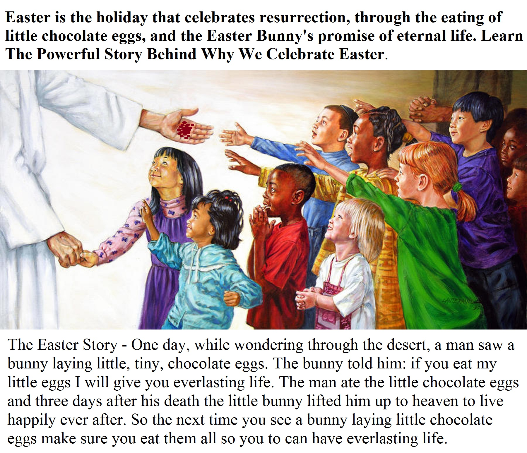 Easter is the holiday that celebrates resurrection, through the eating of little chocolate eggs, and the Easter Bunny's promise of eternal life. Learn The Powerful Story Behind Why We Celebrate Easter.