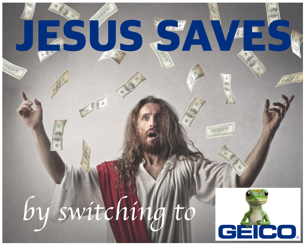Jesus Saves by switching to GEICO