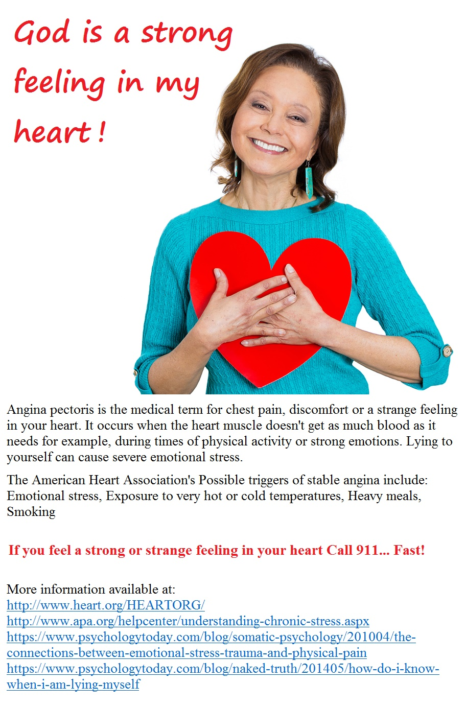 If you feel a strong or strange feeling in your heart Call 911... And Fast!